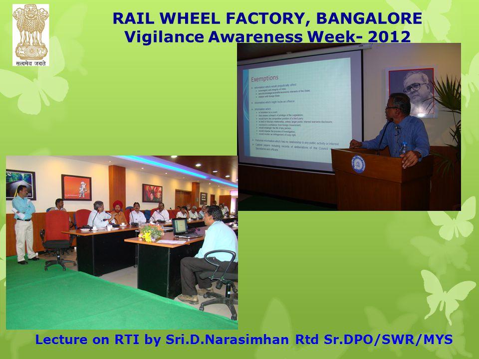 RAIL WHEEL FACTORY, BANGALORE Vigilance Awareness Week- 2012 Lecture on RTI by Sri.D.Narasimhan Rtd Sr.DPO/SWR/MYS