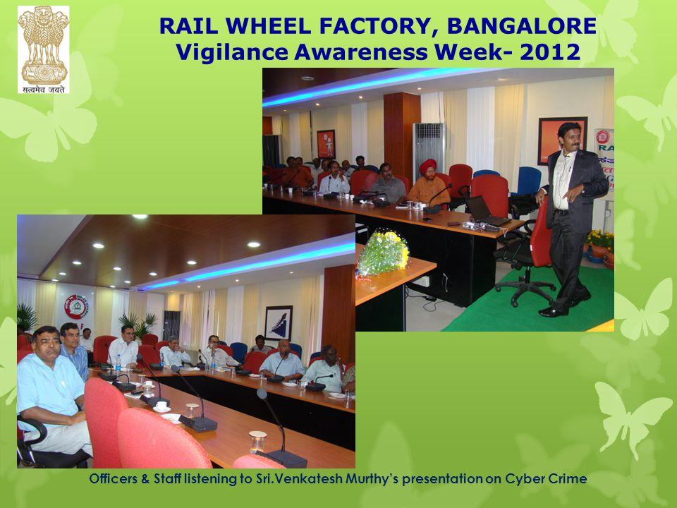 RAIL WHEEL FACTORY, BANGALORE Vigilance Awareness Week- 2012 Officers & Staff listening to Sri.Venkatesh Murthy's presentation on Cyber Crime