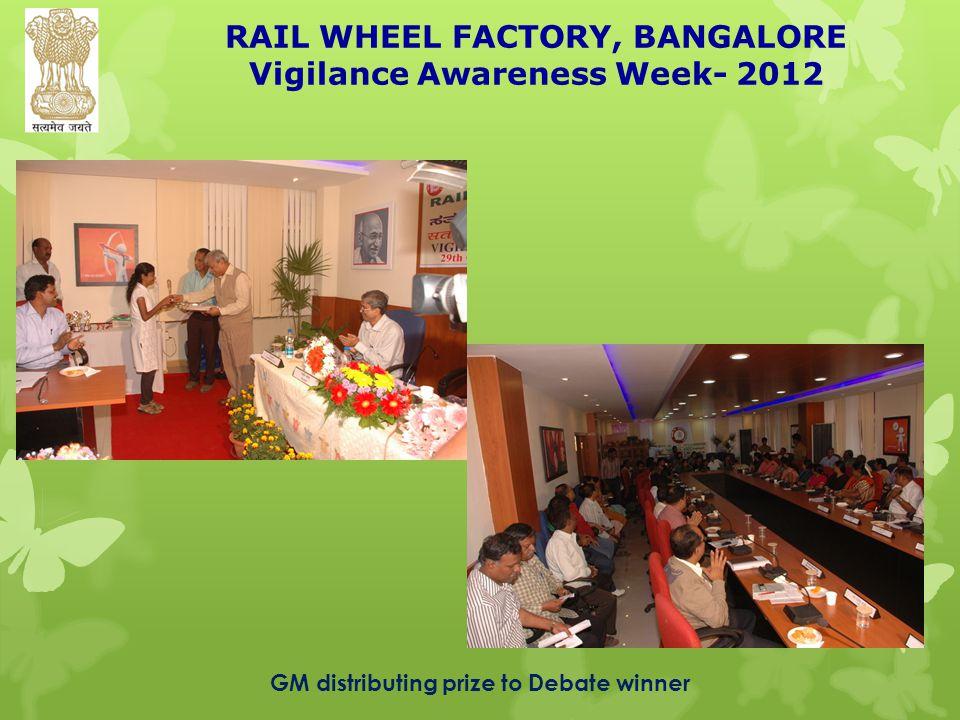 RAIL WHEEL FACTORY, BANGALORE Vigilance Awareness Week- 2012 GM distributing prize to Debate winner