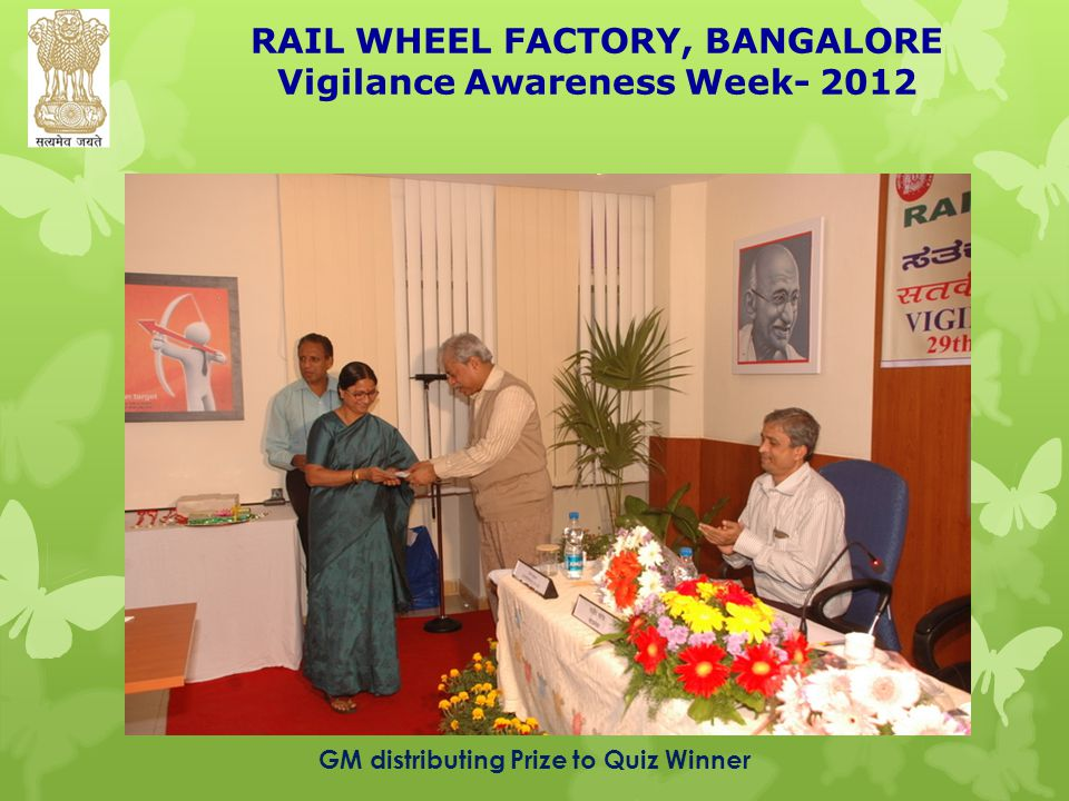 RAIL WHEEL FACTORY, BANGALORE Vigilance Awareness Week- 2012 GM distributing Prize to Quiz Winner