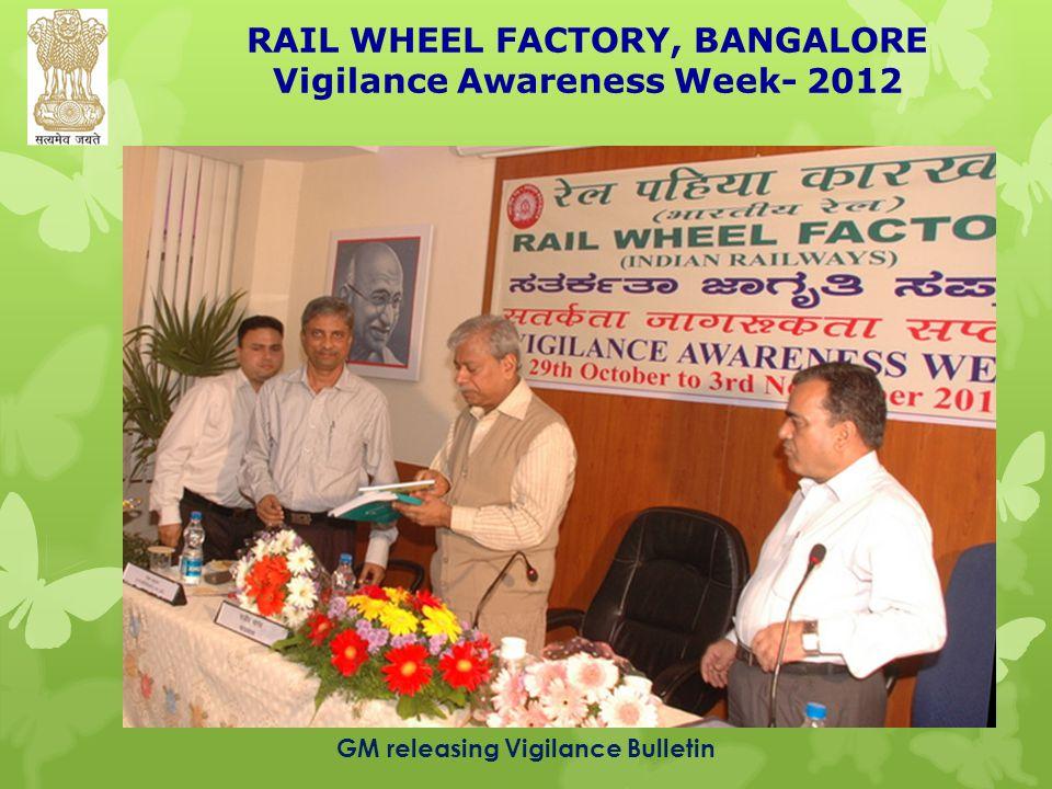 RAIL WHEEL FACTORY, BANGALORE Vigilance Awareness Week- 2012 GM releasing Vigilance Bulletin