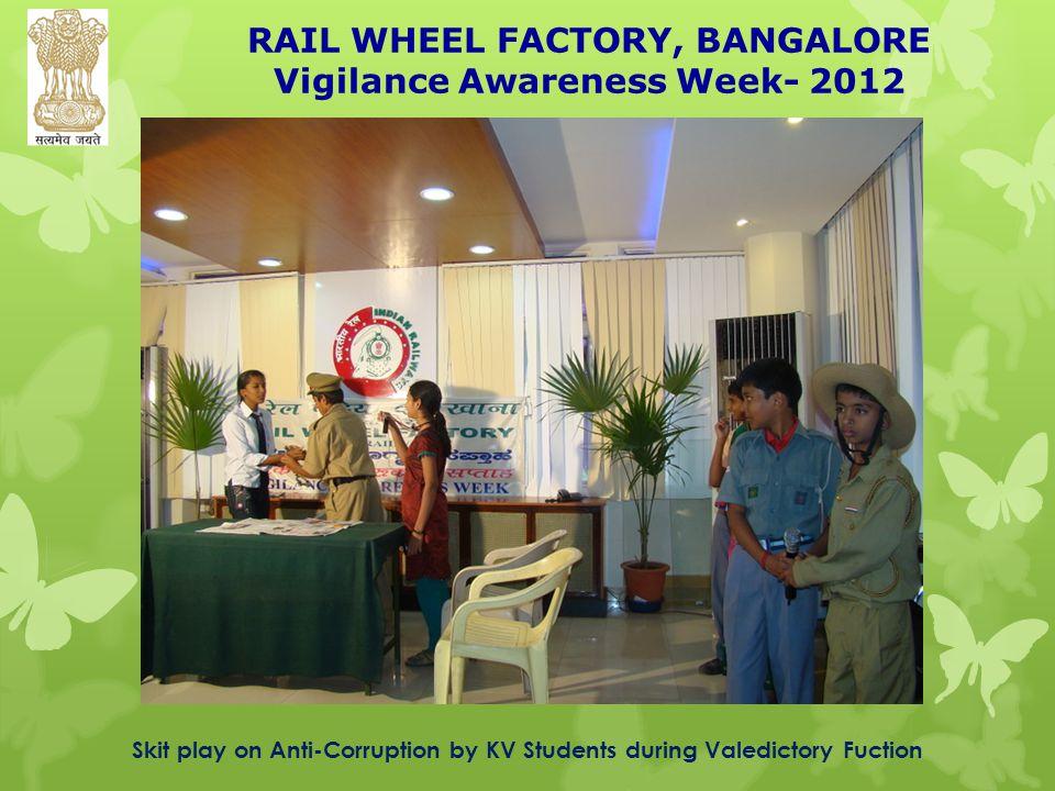 RAIL WHEEL FACTORY, BANGALORE Vigilance Awareness Week- 2012 Skit play on Anti-Corruption by KV Students during Valedictory Fuction