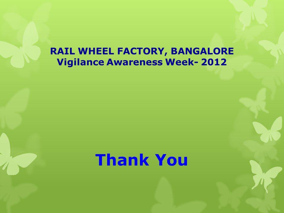 RAIL WHEEL FACTORY, BANGALORE Vigilance Awareness Week- 2012 Thank You
