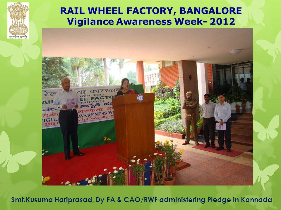 RAIL WHEEL FACTORY, BANGALORE Vigilance Awareness Week- 2012 Smt.Kusuma Hariprasad, Dy FA & CAO/RWF administering Pledge in Kannada