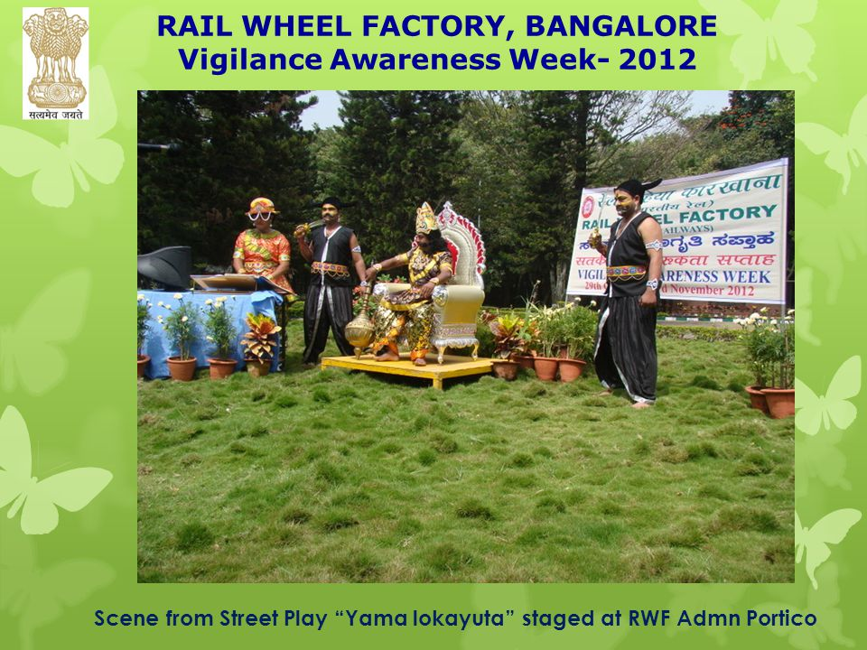 RAIL WHEEL FACTORY, BANGALORE Vigilance Awareness Week- 2012 Scene from Street Play Yama lokayuta staged at RWF Admn Portico
