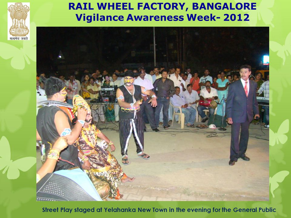 RAIL WHEEL FACTORY, BANGALORE Vigilance Awareness Week- 2012 Street Play staged at Yelahanka New Town in the evening for the General Public