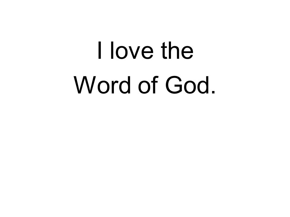 I love the Word of God.
