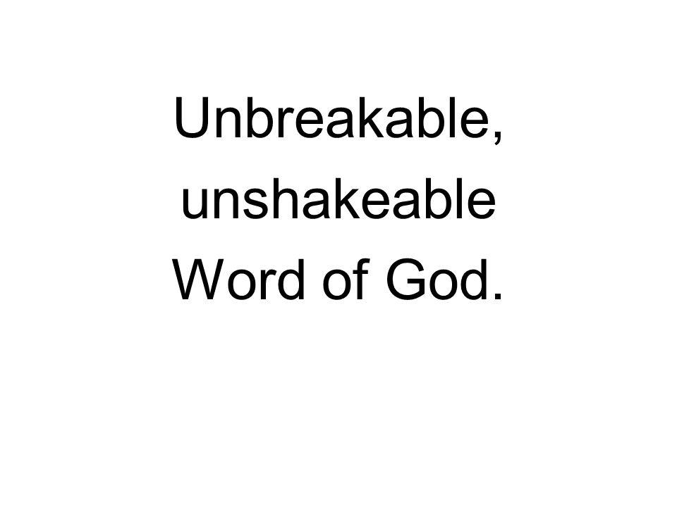 Unbreakable, unshakeable Word of God.