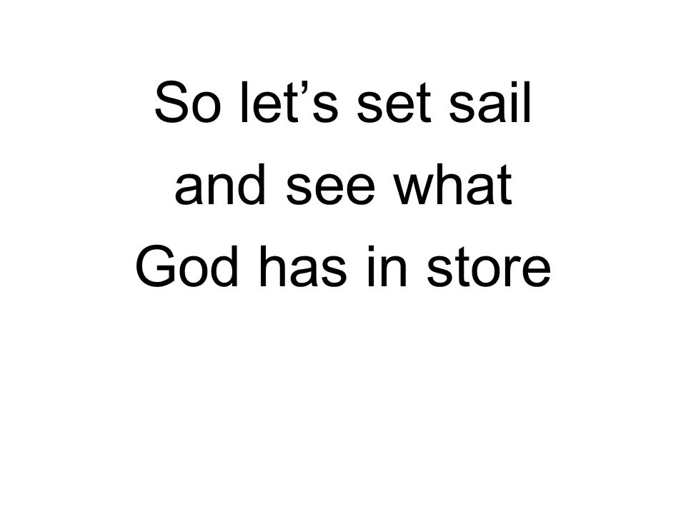 So let's set sail and see what God has in store