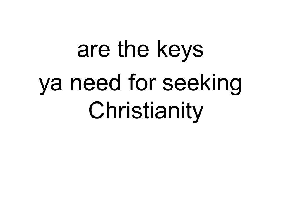 are the keys ya need for seeking Christianity