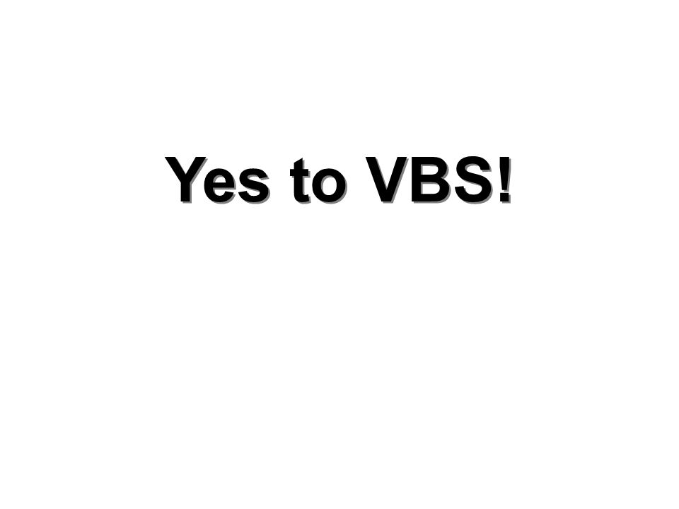 Yes to VBS!