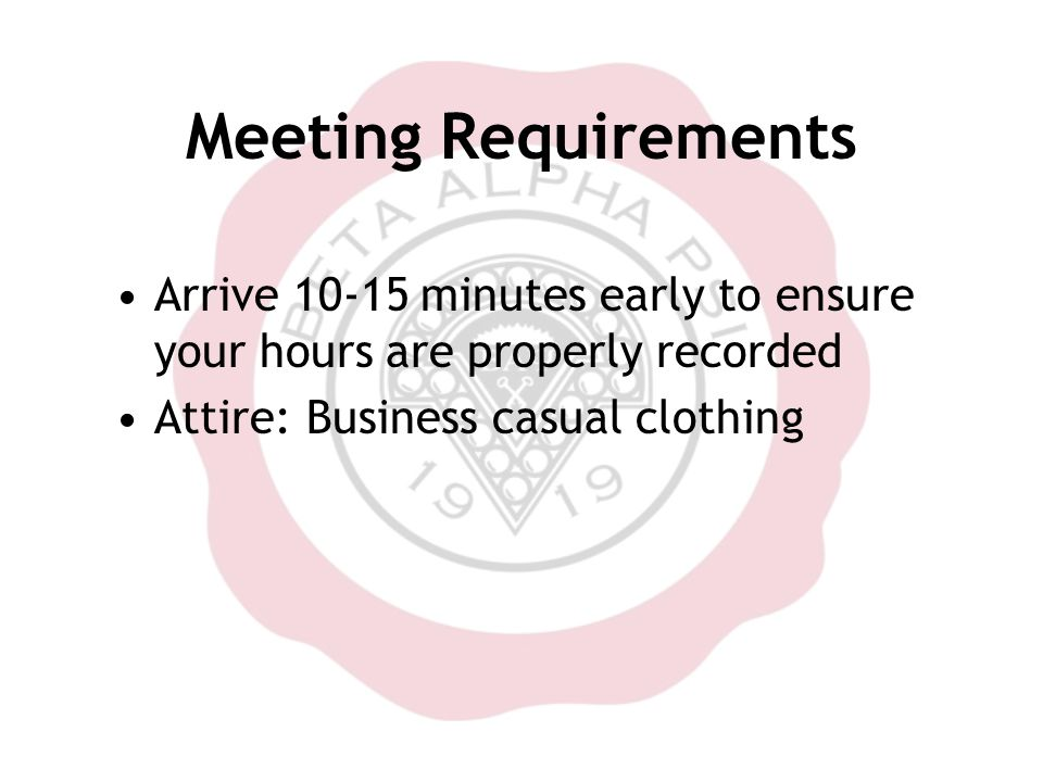 Meeting Requirements Arrive 10-15 minutes early to ensure your hours are properly recorded Attire: Business casual clothing