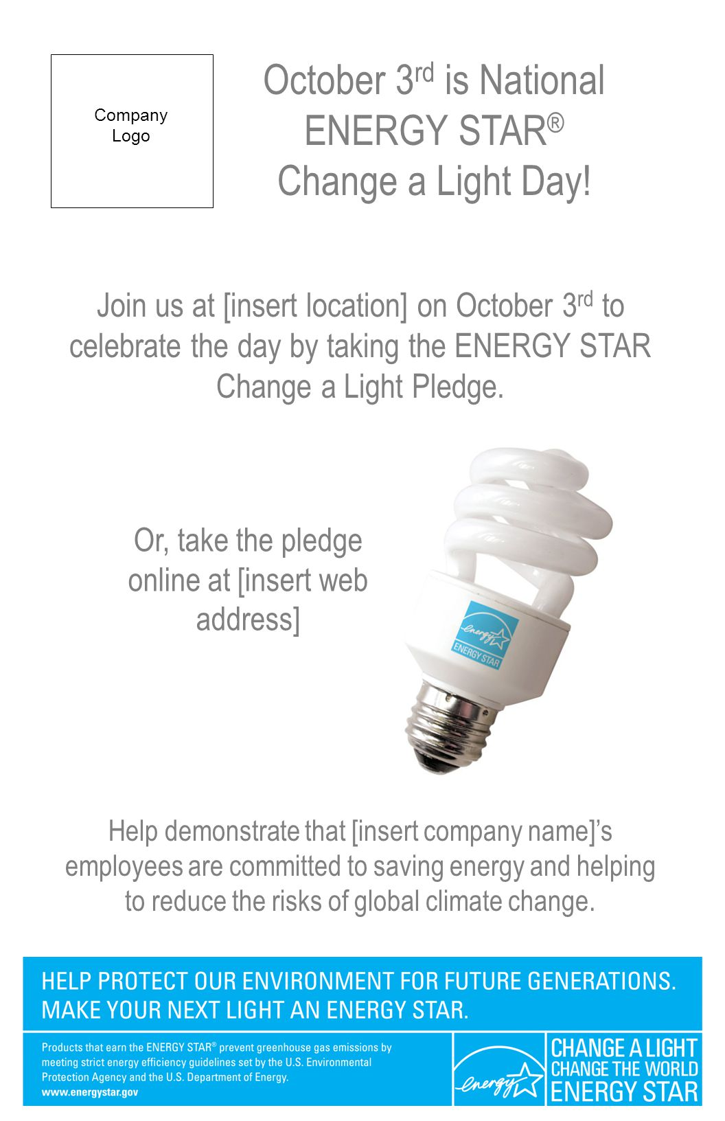 Join us at [insert location] on October 3 rd to celebrate the day by taking the ENERGY STAR Change a Light Pledge. Help demonstrate that [insert compa