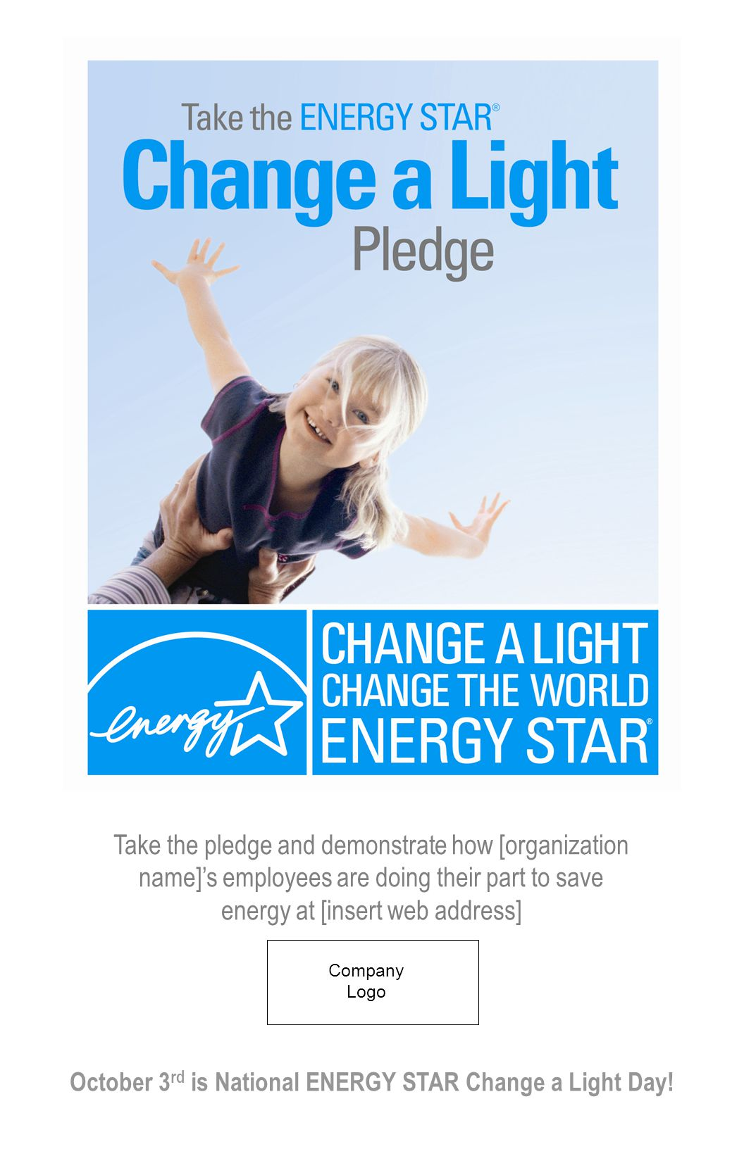 Company Logo October 3 rd is National ENERGY STAR Change a Light Day! Take the pledge and demonstrate how [organization name]'s employees are doing th