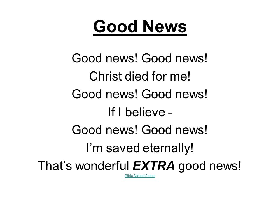 Good News Good news. Christ died for me. Good news.
