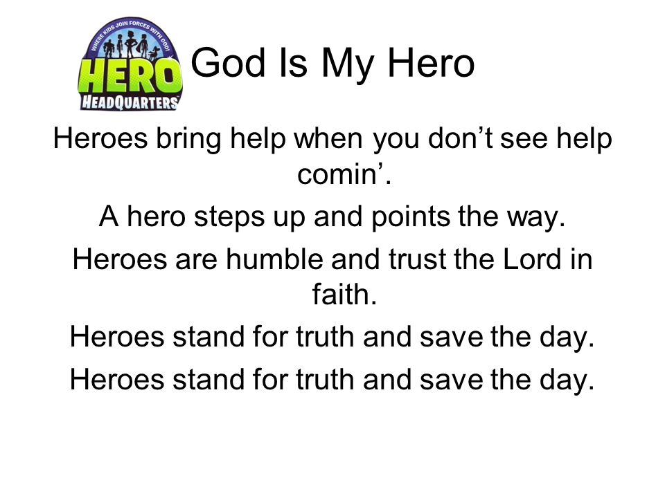 God Is My Hero Heroes bring help when you don't see help comin'.