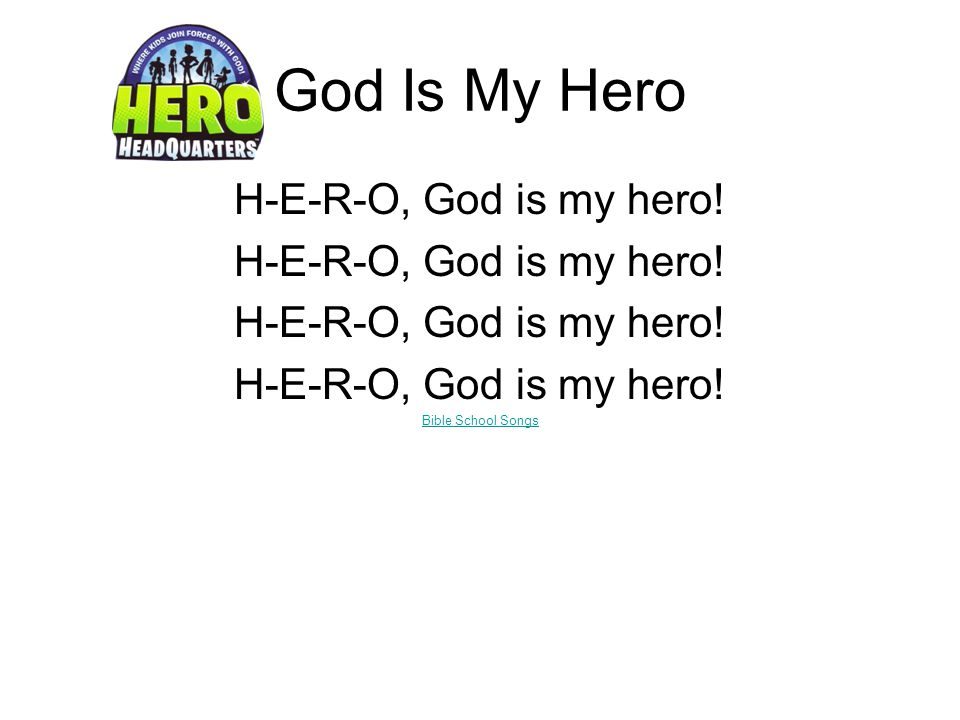 God Is My Hero H-E-R-O, God is my hero! Bible School Songs