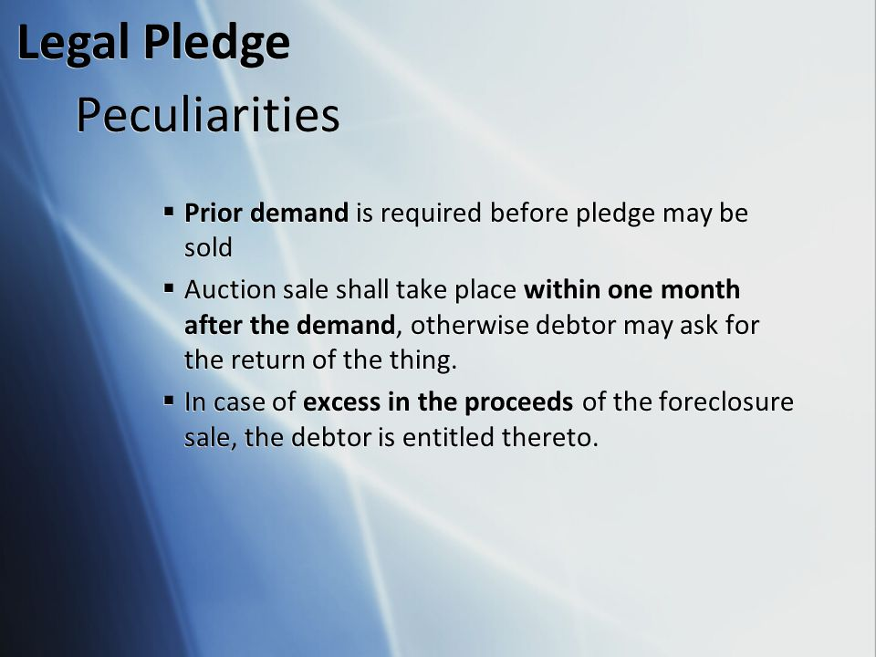Peculiarities  Prior demand is required before pledge may be sold  Auction sale shall take place within one month after the demand, otherwise debtor