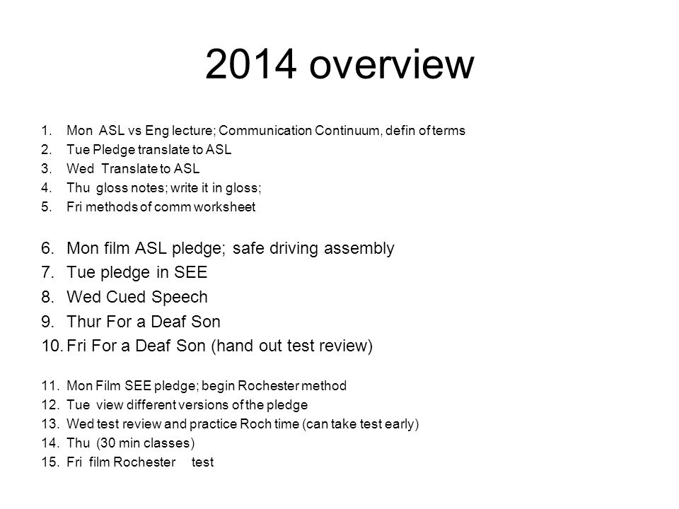 2014 overview 1.Mon ASL vs Eng lecture; Communication Continuum, defin of terms 2.Tue Pledge translate to ASL 3.Wed Translate to ASL 4.Thu gloss notes