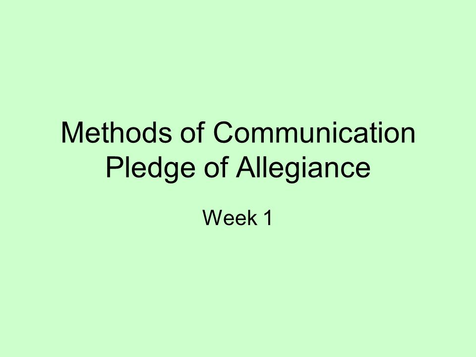Methods of Communication Pledge of Allegiance Week 1