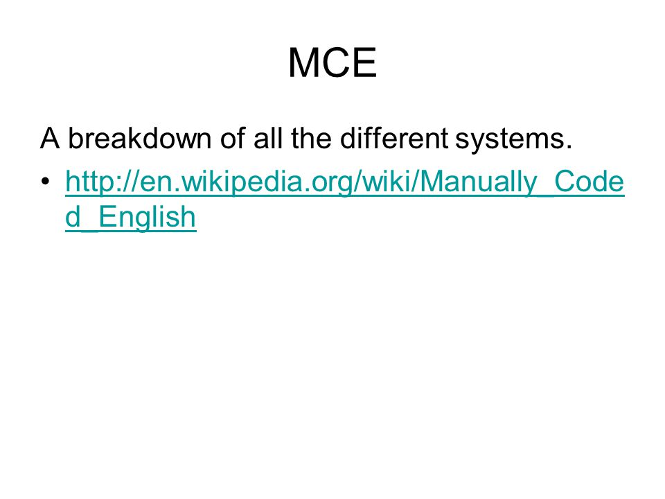 MCE A breakdown of all the different systems. http://en.wikipedia.org/wiki/Manually_Code d_Englishhttp://en.wikipedia.org/wiki/Manually_Code d_English