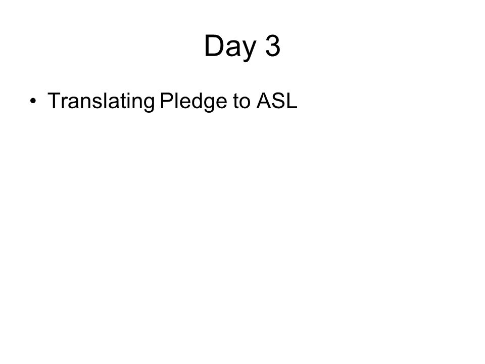 Day 3 Translating Pledge to ASL