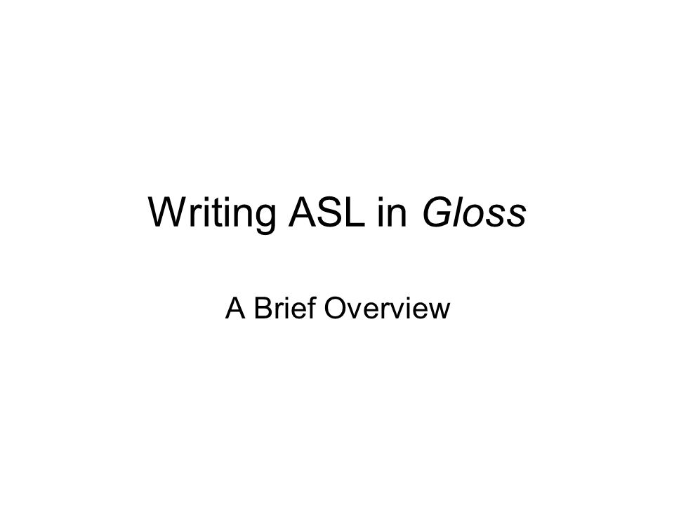 Writing ASL in Gloss A Brief Overview