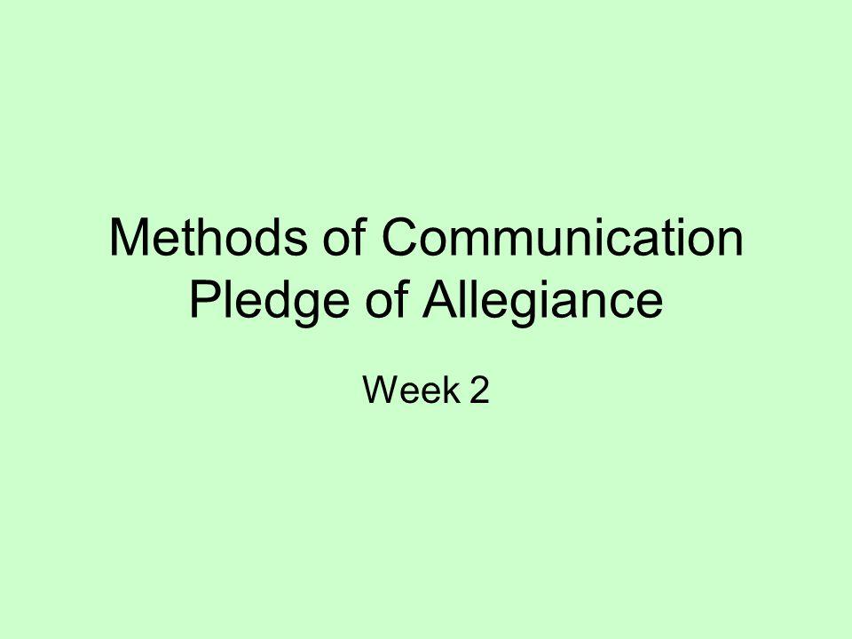 Methods of Communication Pledge of Allegiance Week 2