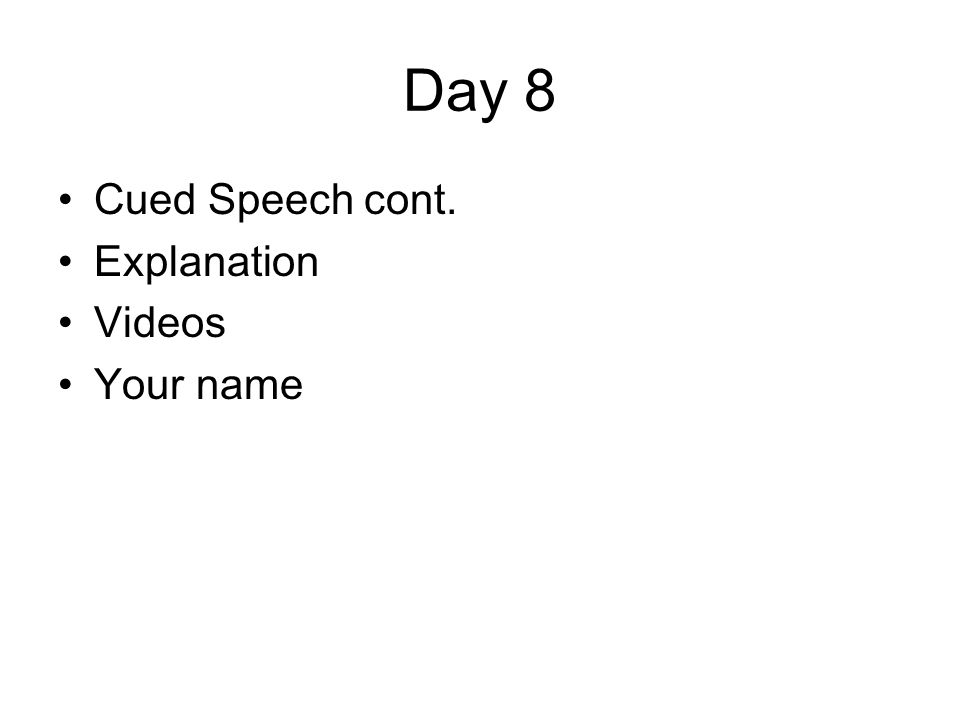 Day 8 Cued Speech cont. Explanation Videos Your name