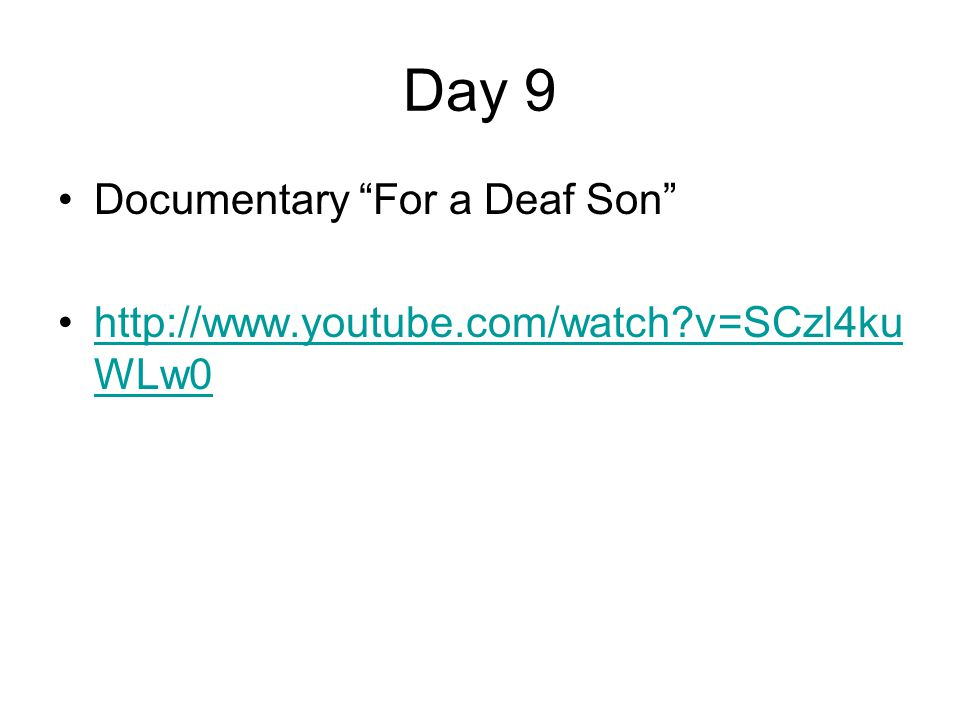 "Day 9 Documentary ""For a Deaf Son"" http://www.youtube.com/watch?v=SCzl4ku WLw0http://www.youtube.com/watch?v=SCzl4ku WLw0"