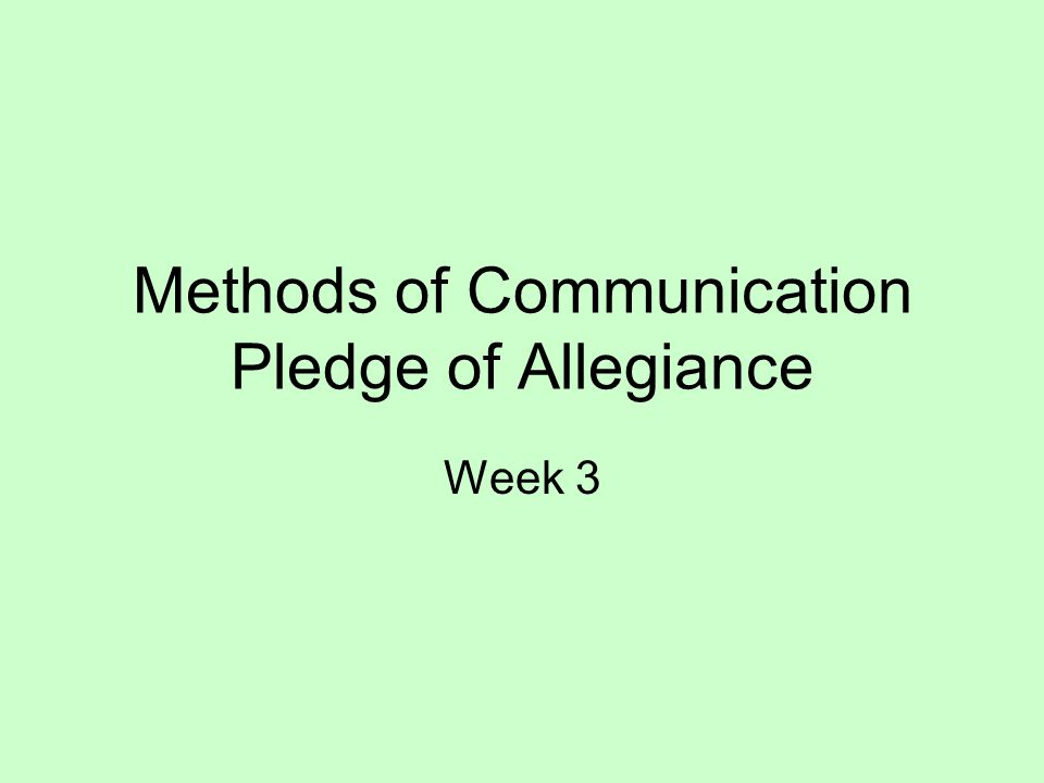 Methods of Communication Pledge of Allegiance Week 3