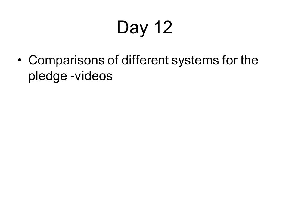 Day 12 Comparisons of different systems for the pledge -videos