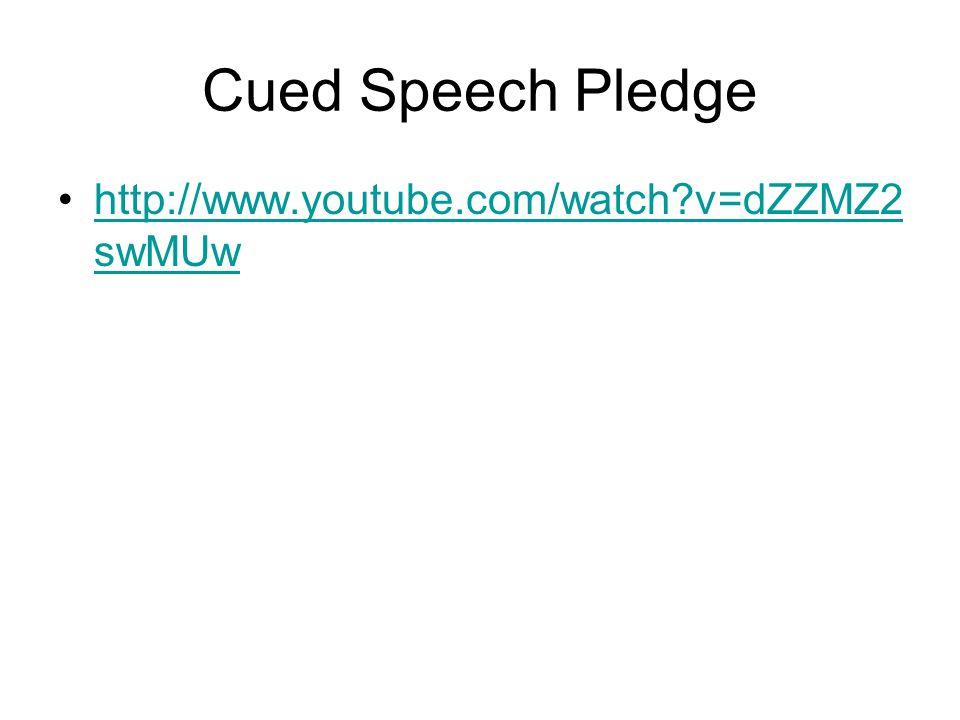Cued Speech Pledge http://www.youtube.com/watch?v=dZZMZ2 swMUwhttp://www.youtube.com/watch?v=dZZMZ2 swMUw