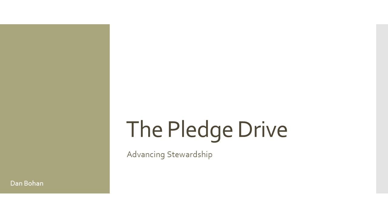 The Pledge Drive Advancing Stewardship Dan Bohan