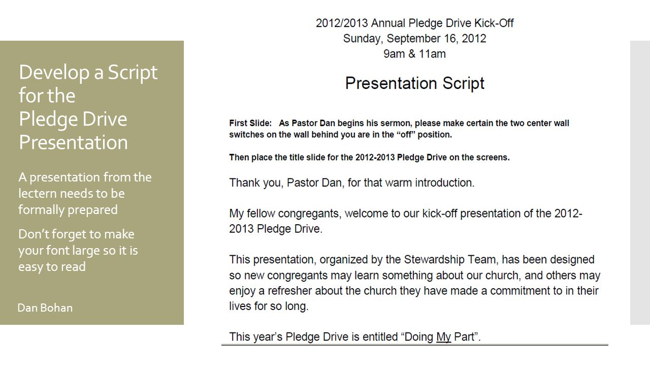 Develop a Script for the Pledge Drive Presentation A presentation from the lectern needs to be formally prepared Don't forget to make your font large so it is easy to read Dan Bohan