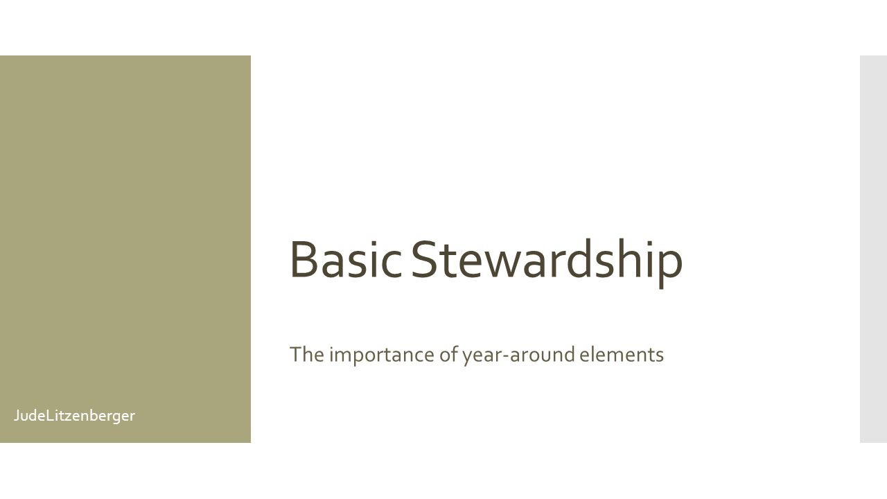 Basic Stewardship The importance of year-around elements JudeLitzenberger