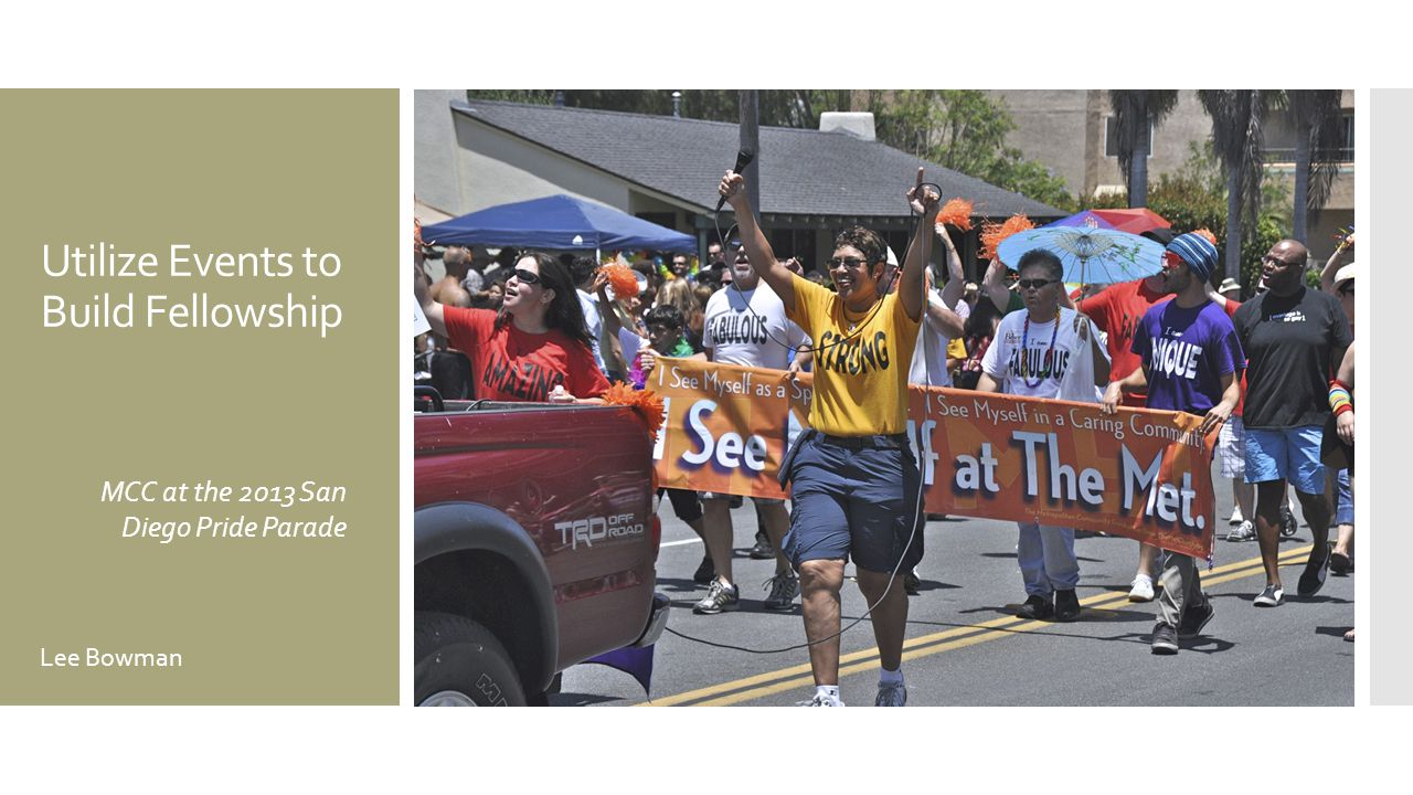 Utilize Events to Build Fellowship MCC at the 2013 San Diego Pride Parade Lee Bowman
