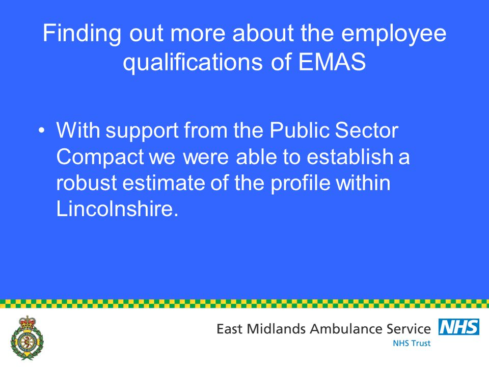 Finding out more about the employee qualifications of EMAS With support from the Public Sector Compact we were able to establish a robust estimate of the profile within Lincolnshire.