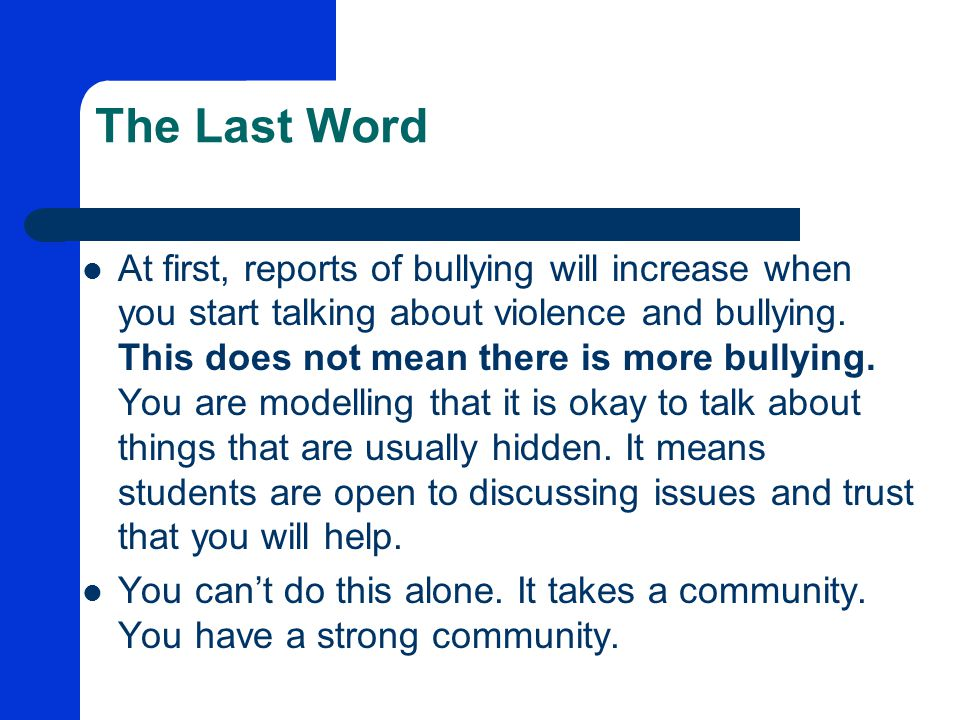 The Last Word At first, reports of bullying will increase when you start talking about violence and bullying.