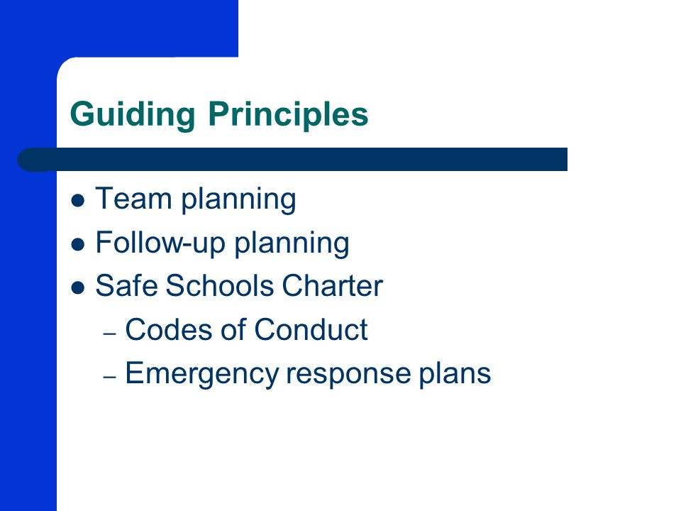 Guiding Principles Team planning Follow-up planning Safe Schools Charter – Codes of Conduct – Emergency response plans