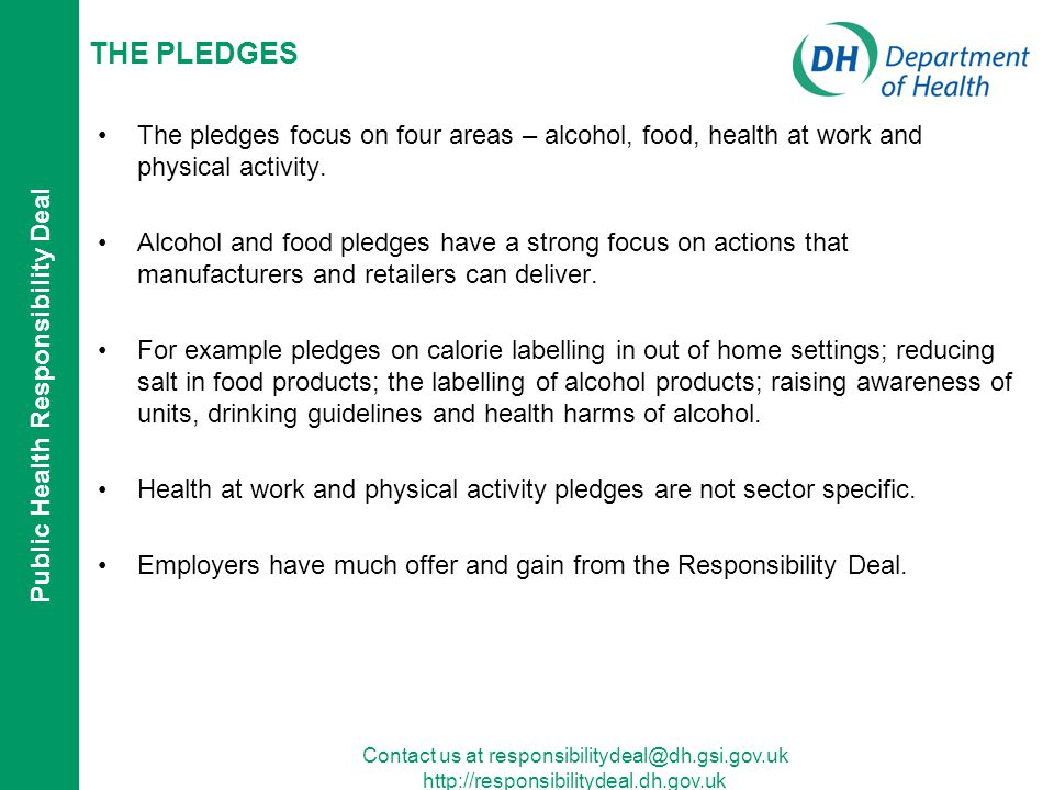 Public Health Responsibility Deal Contact us at responsibilitydeal@dh.gsi.gov.uk http://responsibilitydeal.dh.gov.uk THE PLEDGES The pledges focus on