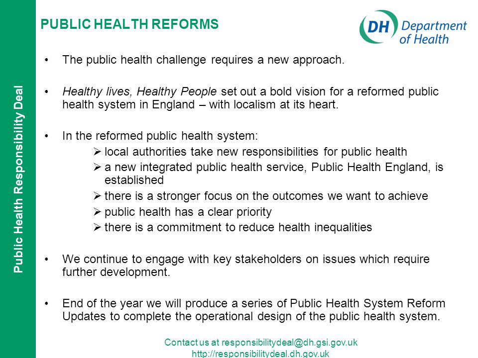 Contact us at responsibilitydeal@dh.gsi.gov.uk http://responsibilitydeal.dh.gov.uk PUBLIC HEALTH REFORMS The public health challenge requires a new ap