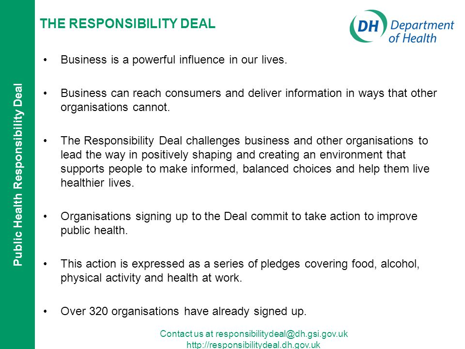 Public Health Responsibility Deal Contact us at responsibilitydeal@dh.gsi.gov.uk http://responsibilitydeal.dh.gov.uk THE RESPONSIBILITY DEAL Business