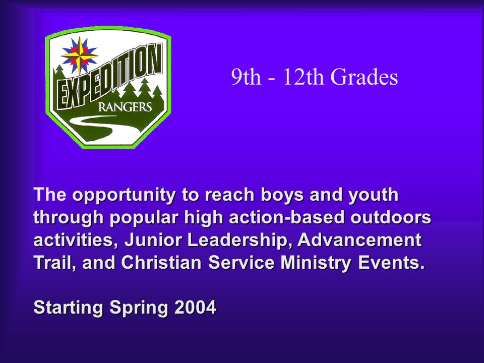 9th - 12th Grades opportunity to reach boys and youth through popular high action-based outdoors activities, Junior Leadership, Advancement Trail, and Christian Service Ministry Events.