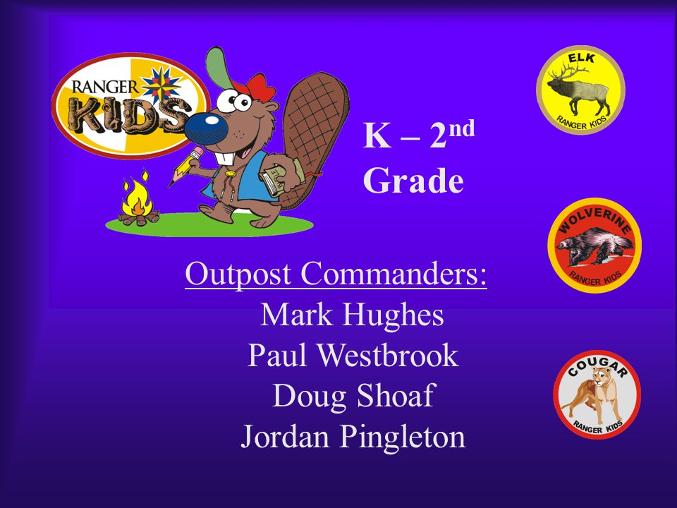 Outpost Commanders: Jared Pingleton Dave Chanslor Tom Gray 3rd – 5 th Grade