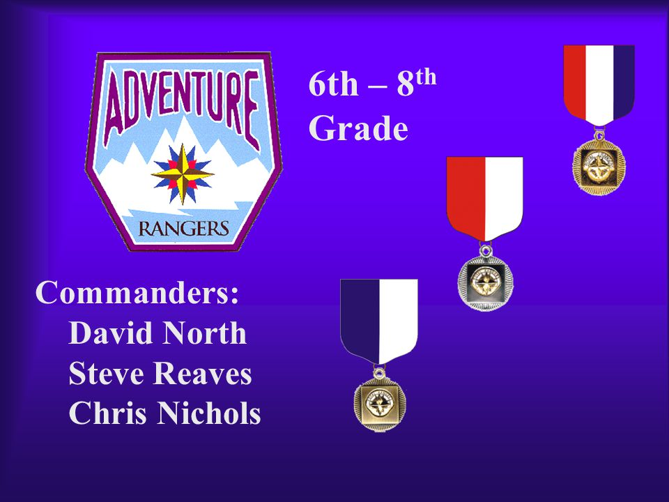Commanders: David North Steve Reaves Chris Nichols 6th – 8 th Grade