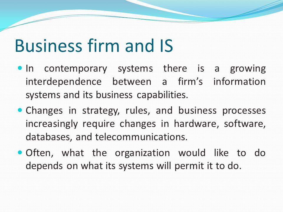 Business firm and IS In contemporary systems there is a growing interdependence between a firm's information systems and its business capabilities.