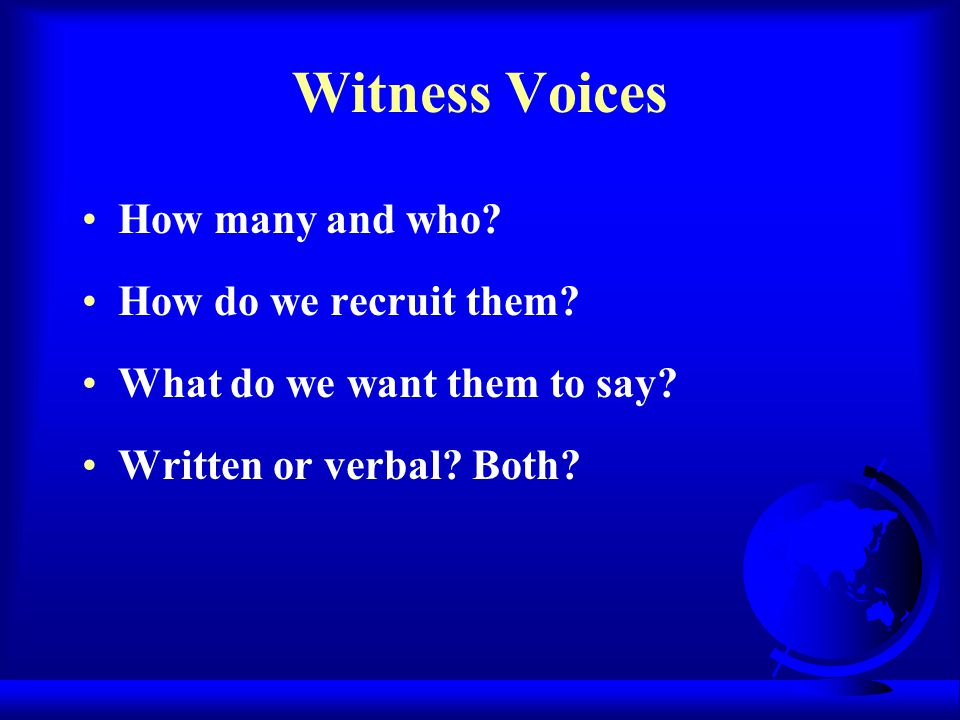 Witness Voices How many and who. How do we recruit them.