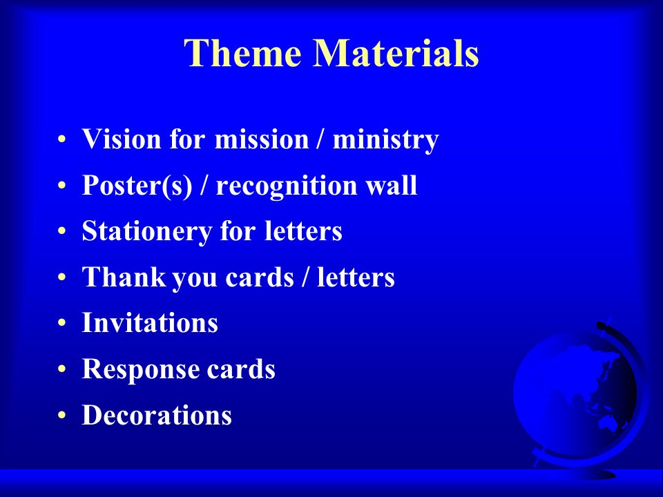 Theme Materials Vision for mission / ministry Poster(s) / recognition wall Stationery for letters Thank you cards / letters Invitations Response cards Decorations