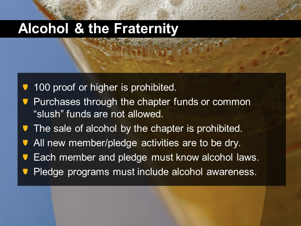 Alcohol & the Fraternity 100 proof or higher is prohibited.